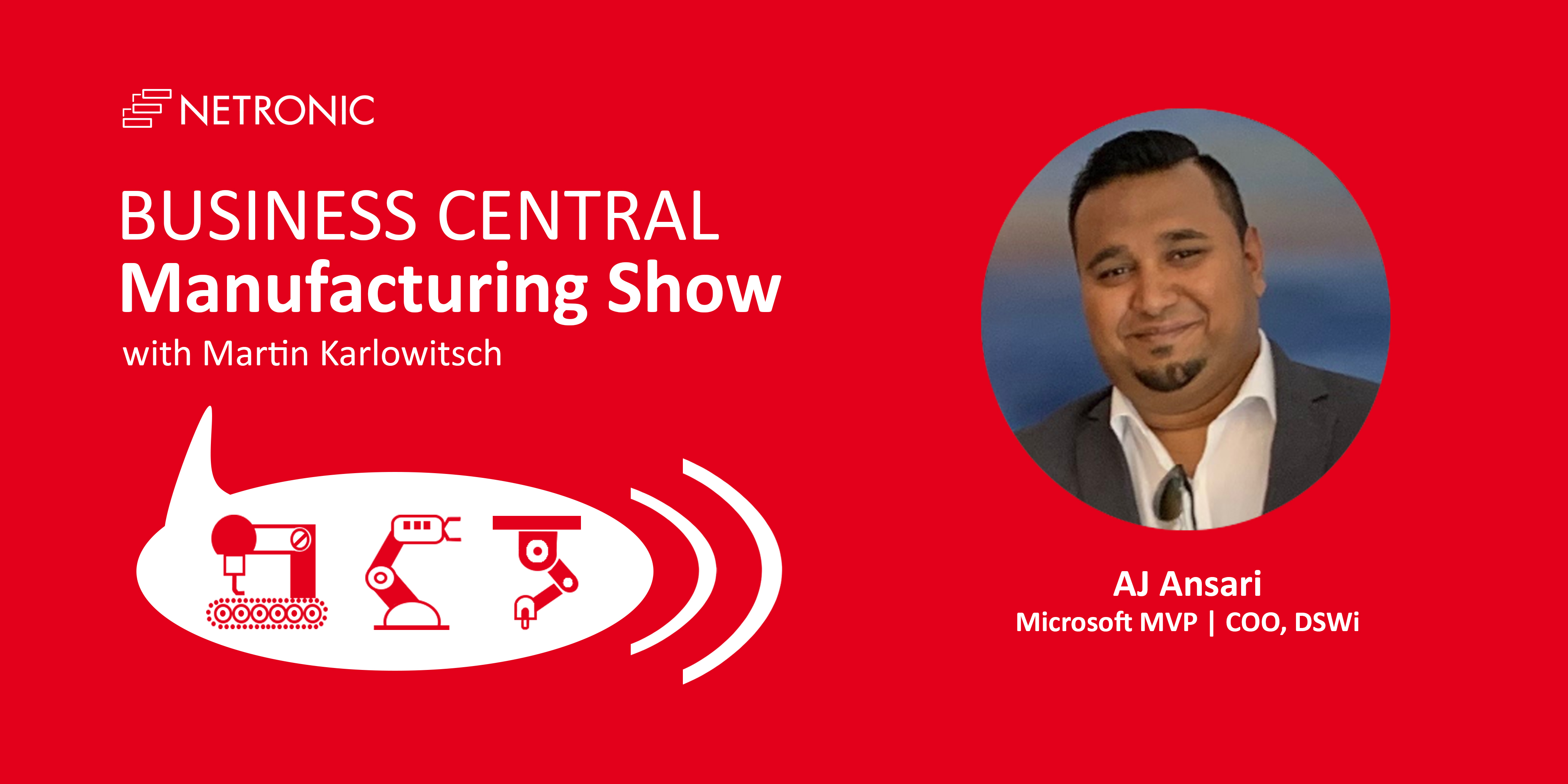 Business Central Manufacturing Show - Episode 3 - AJ Ansari