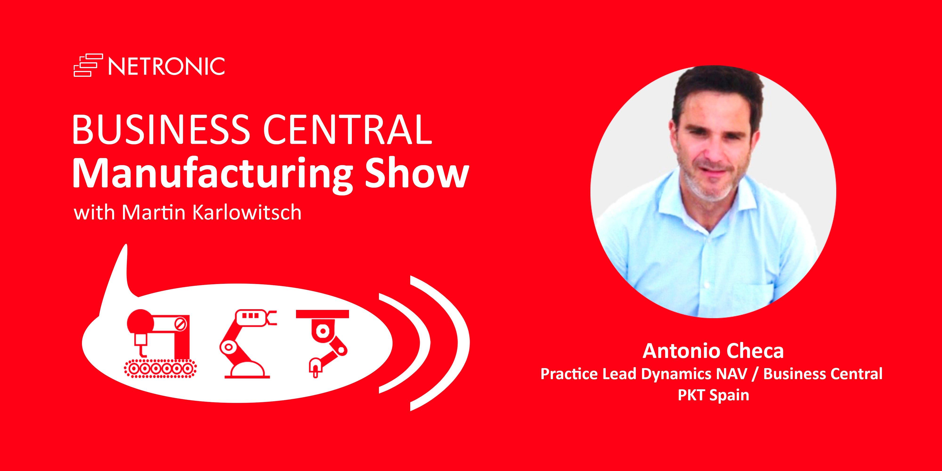 Business Central Manufacturing Show - episode 18 - Antonio Checa